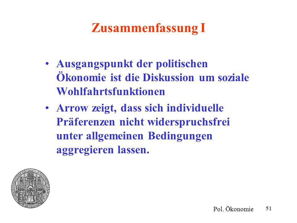 Zusammenfassung I Ausgangspunkt der politischen Ökonomie ist die Diskussion um soziale Wohlfahrtsfunktionen.