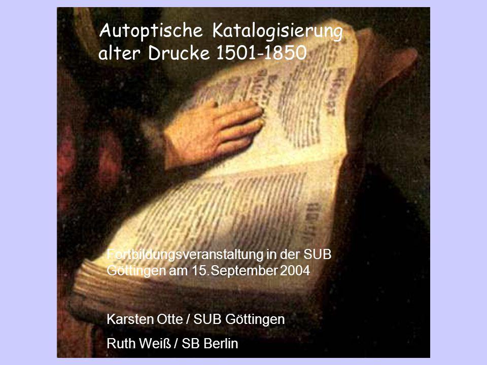 Autoptische Katalogisierung alter Drucke 1501-1850