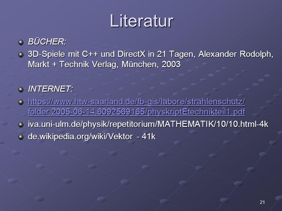 Literatur BÜCHER: 3D-Spiele mit C++ und DirectX in 21 Tagen, Alexander Rodolph, Markt + Technik Verlag, München, 2003.