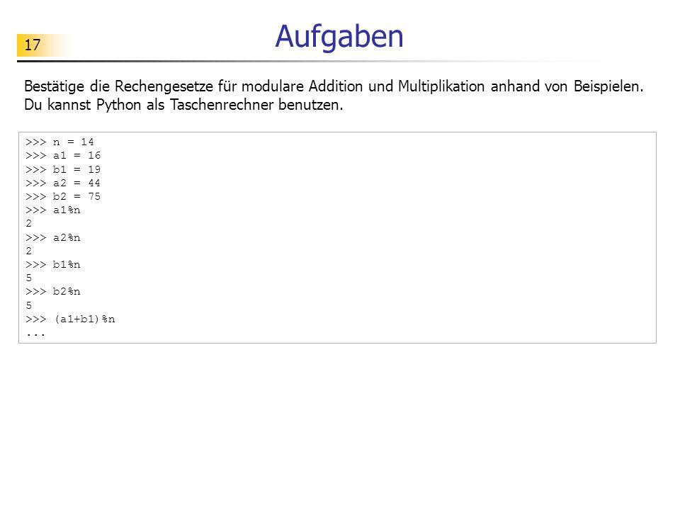Aufgaben Bestätige die Rechengesetze für modulare Addition und Multiplikation anhand von Beispielen. Du kannst Python als Taschenrechner benutzen.