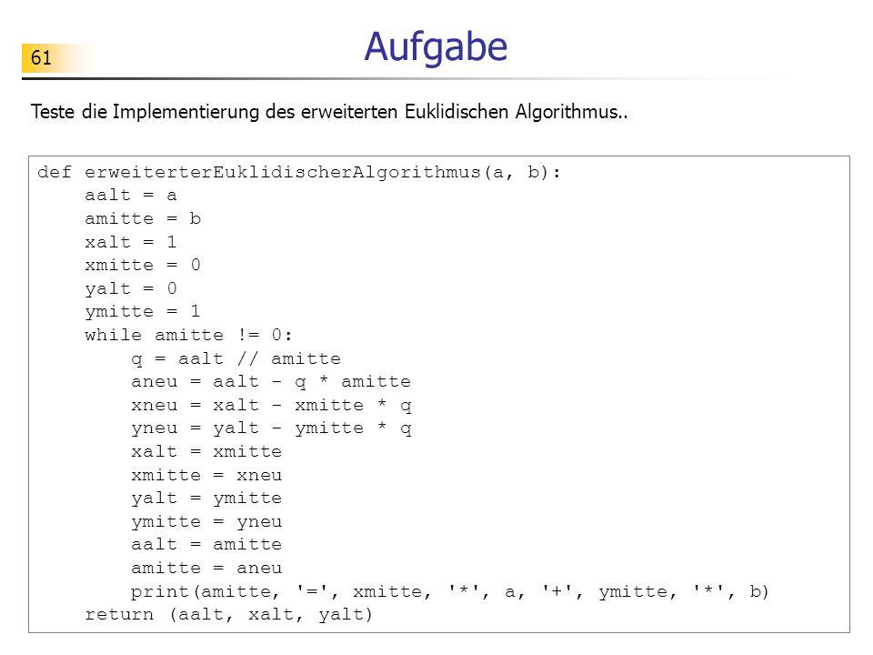 Aufgabe Teste die Implementierung des erweiterten Euklidischen Algorithmus.. def erweiterterEuklidischerAlgorithmus(a, b):