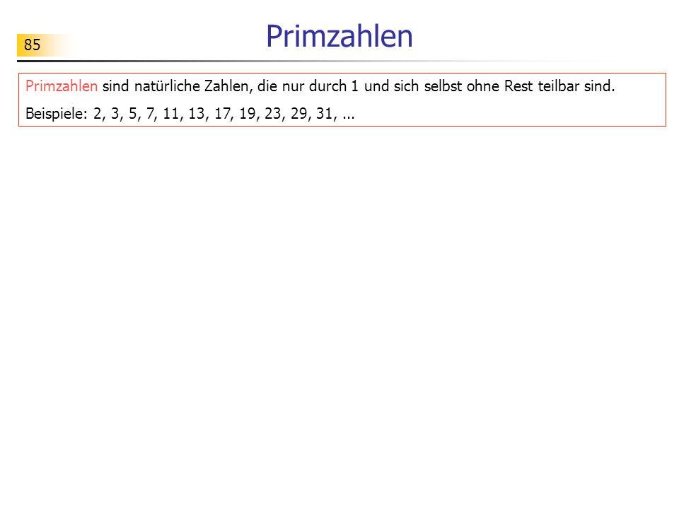 Primzahlen Primzahlen sind natürliche Zahlen, die nur durch 1 und sich selbst ohne Rest teilbar sind.