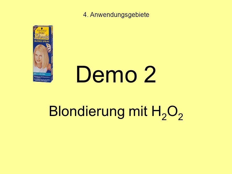 4. Anwendungsgebiete Demo 2 Blondierung mit H2O2