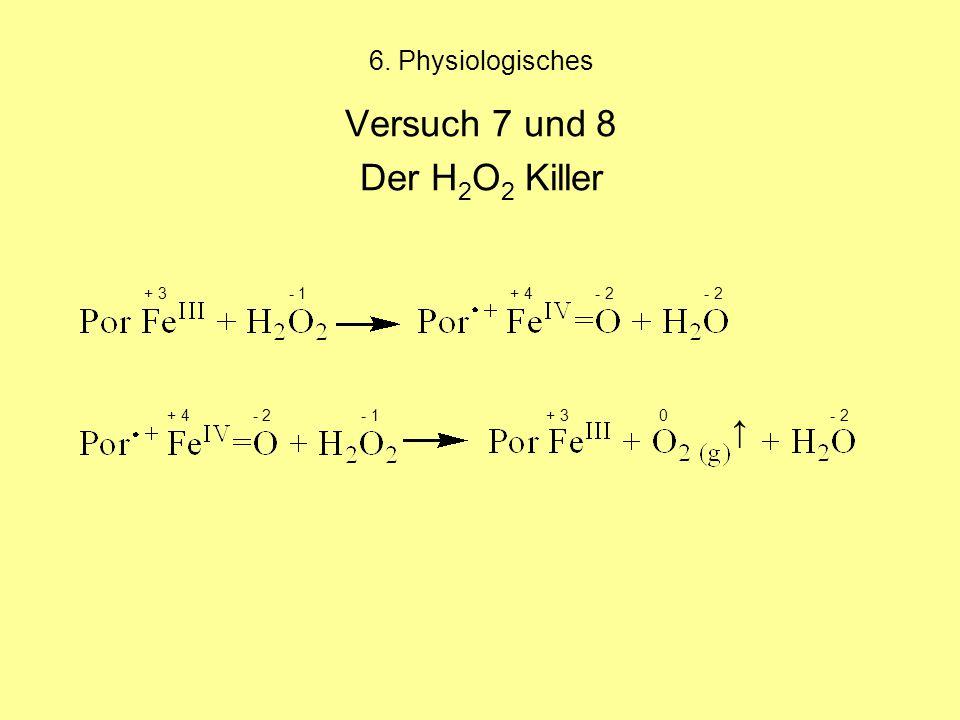 Versuch 7 und 8 Der H2O2 Killer ↑ 6. Physiologisches