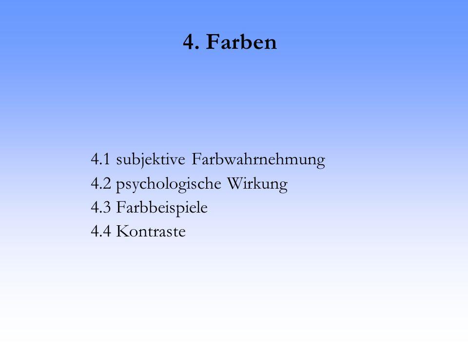 4. Farben 4.1 subjektive Farbwahrnehmung 4.2 psychologische Wirkung