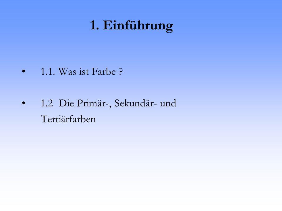 1. Einführung 1.1. Was ist Farbe 1.2 Die Primär-, Sekundär- und