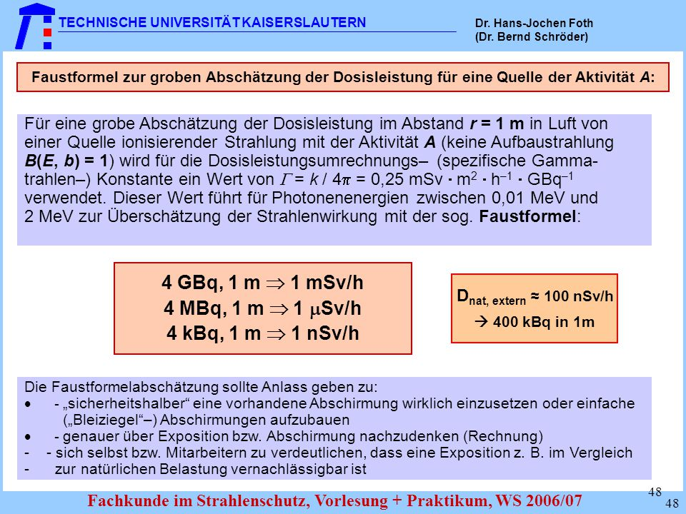 4 GBq, 1 m  1 mSv/h 4 MBq, 1 m  1 Sv/h 4 kBq, 1 m  1 nSv/h