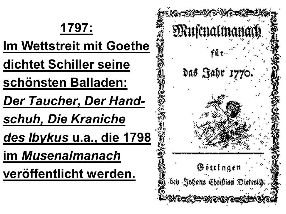 1797: Im Wettstreit mit Goethe. dichtet Schiller seine. schönsten Balladen: Der Taucher, Der Hand-
