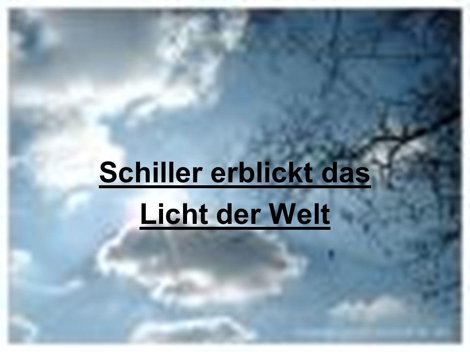 Schiller erblickt das Licht der Welt