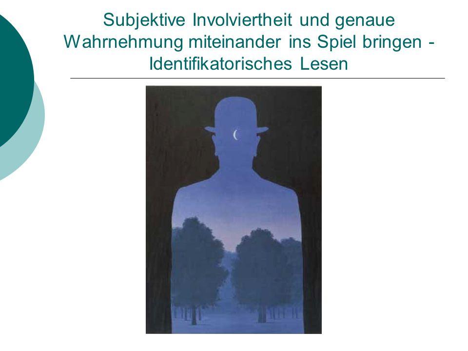Subjektive Involviertheit und genaue Wahrnehmung miteinander ins Spiel bringen - Identifikatorisches Lesen