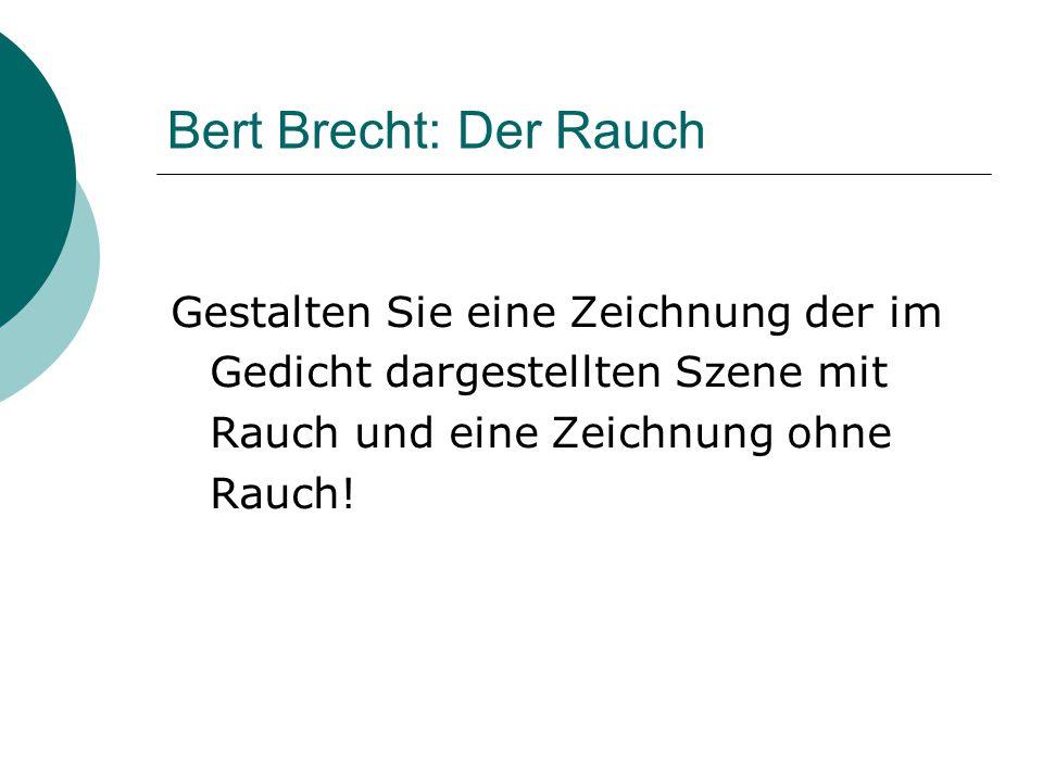 Bert Brecht: Der Rauch Gestalten Sie eine Zeichnung der im Gedicht dargestellten Szene mit Rauch und eine Zeichnung ohne Rauch!