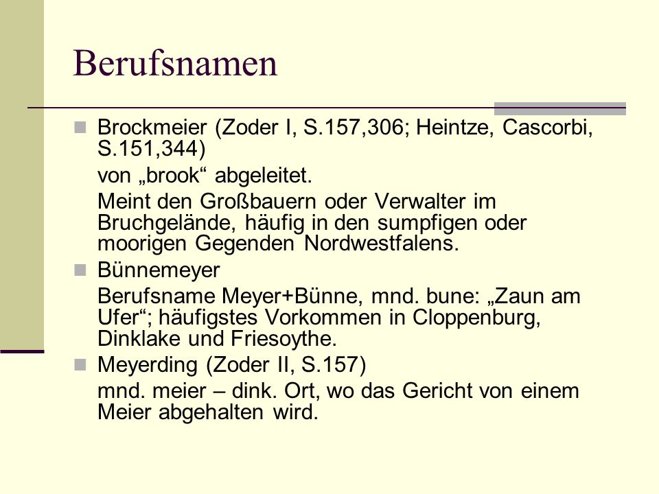 """Berufsnamen Brockmeier (Zoder I, S.157,306; Heintze, Cascorbi, S.151,344) von """"brook abgeleitet."""
