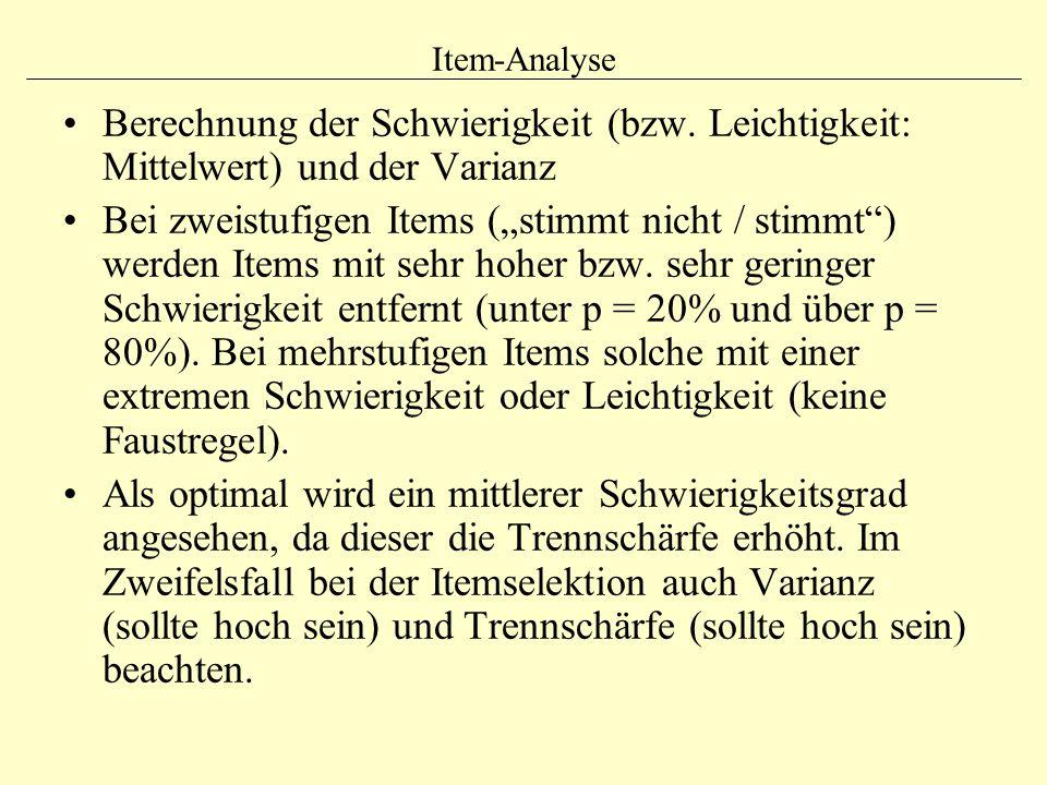 Item-Analyse Berechnung der Schwierigkeit (bzw. Leichtigkeit: Mittelwert) und der Varianz.