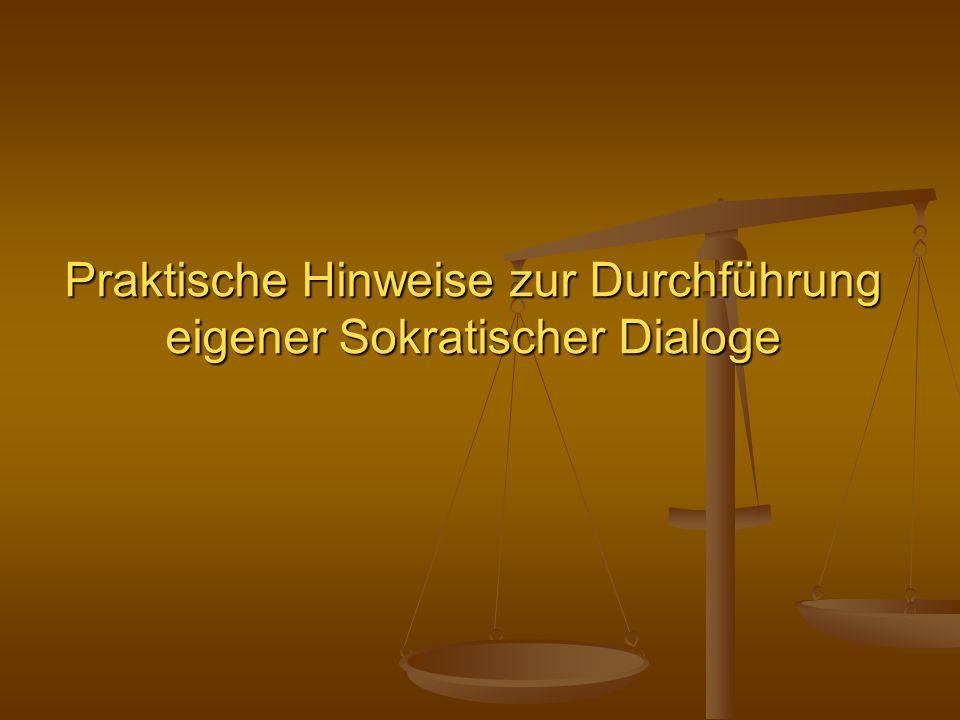 Praktische Hinweise zur Durchführung eigener Sokratischer Dialoge