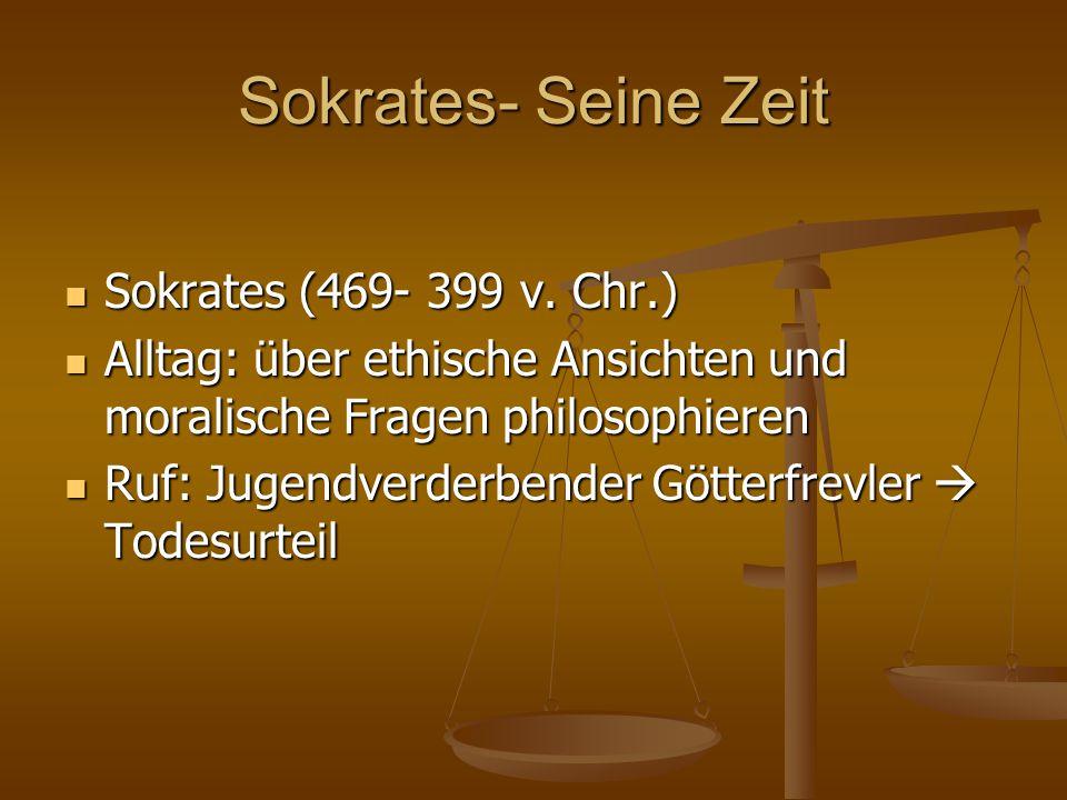 Sokrates- Seine Zeit Sokrates (469- 399 v. Chr.)