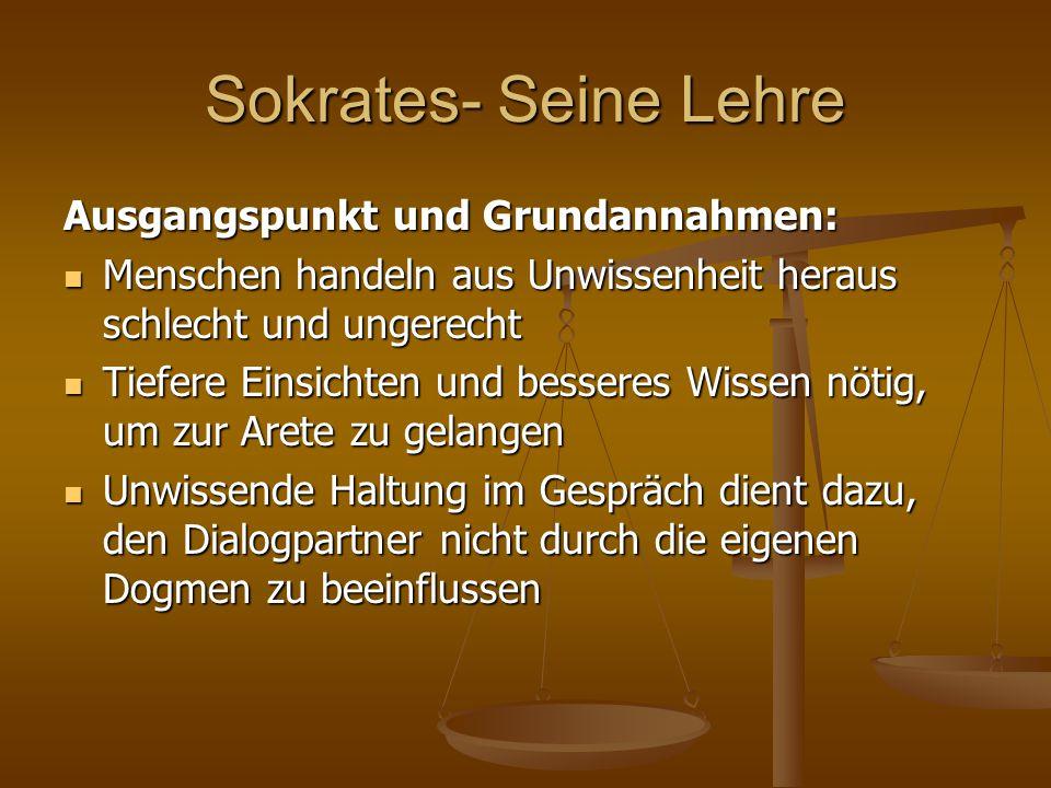 Sokrates- Seine Lehre Ausgangspunkt und Grundannahmen: