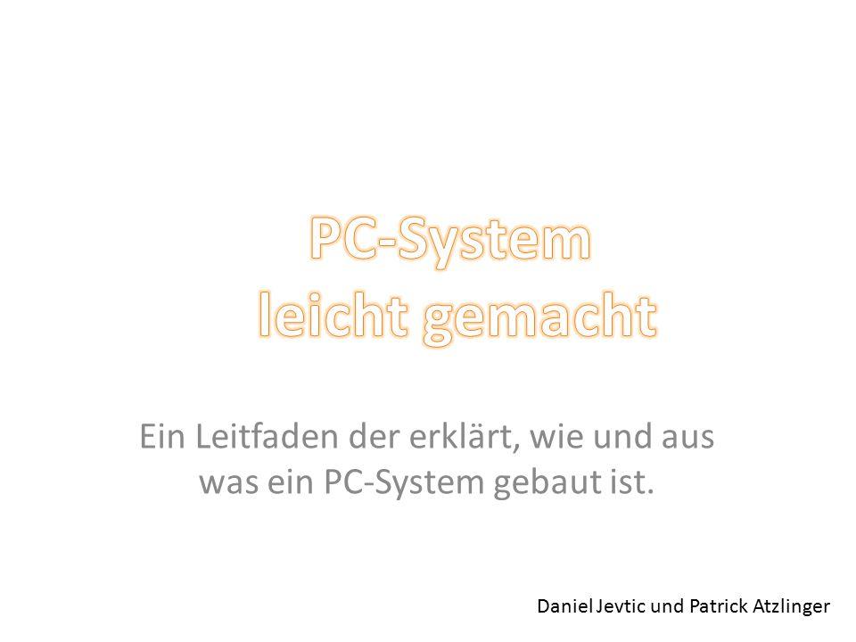Ein Leitfaden der erklärt, wie und aus was ein PC-System gebaut ist.
