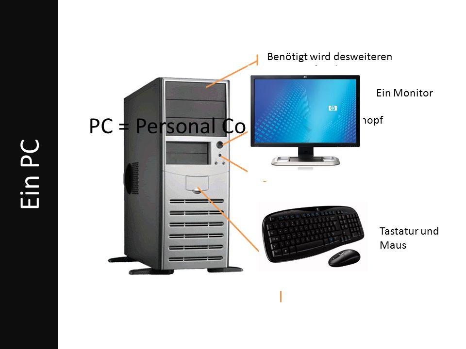 Ein PC PC = Personal Computer Benötigt wird desweiteren Laufwerk