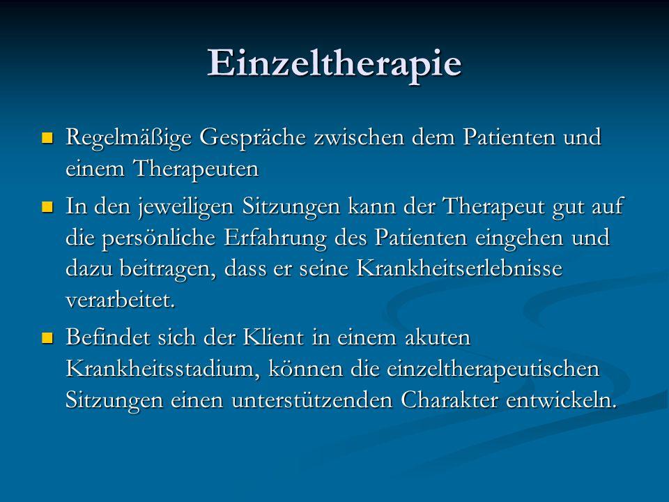 Einzeltherapie Regelmäßige Gespräche zwischen dem Patienten und einem Therapeuten.