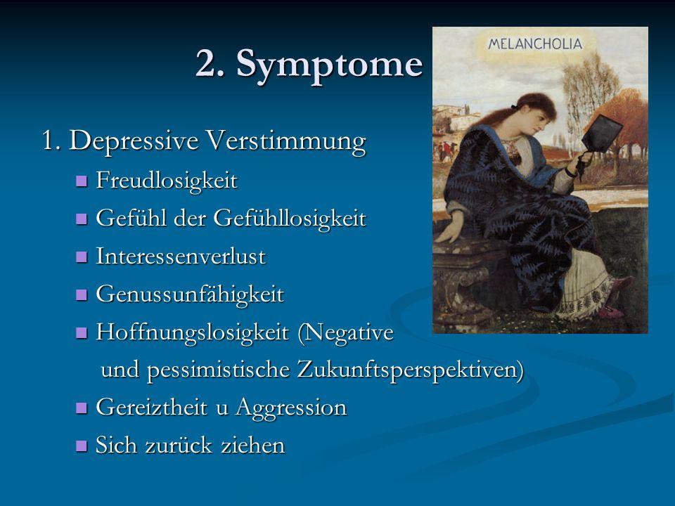 2. Symptome 1. Depressive Verstimmung Freudlosigkeit