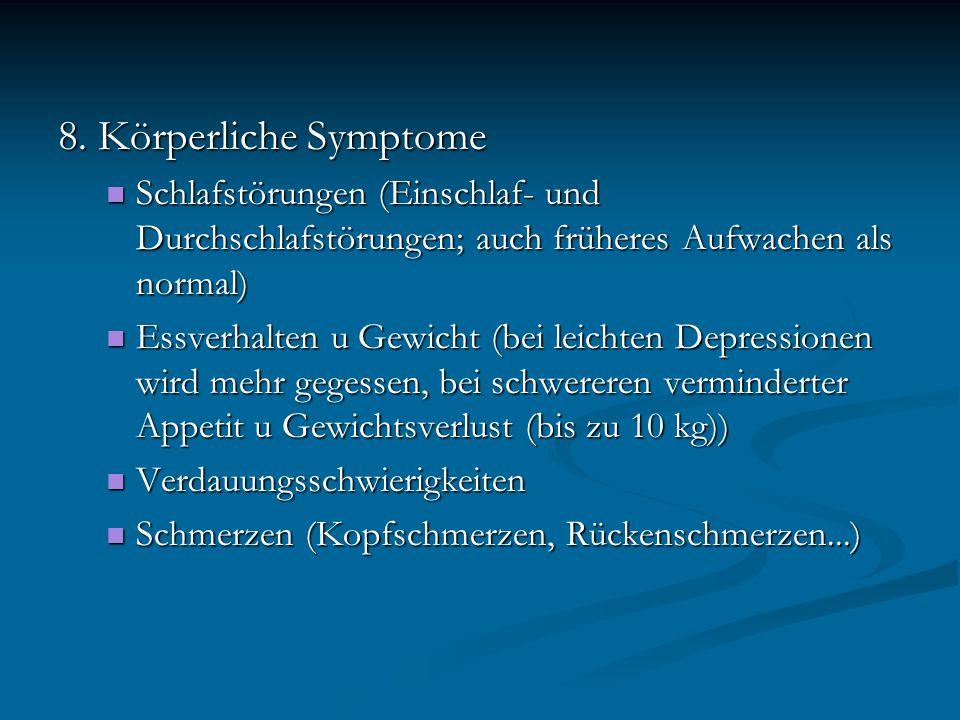 8. Körperliche Symptome Schlafstörungen (Einschlaf- und Durchschlafstörungen; auch früheres Aufwachen als normal)