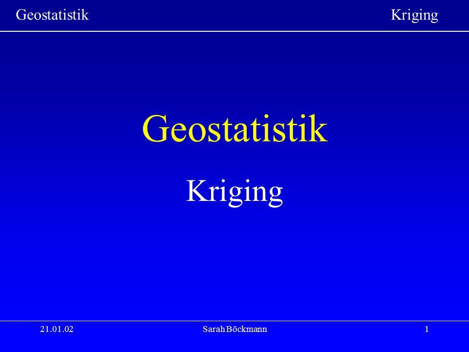 Geostatistik Kriging 21.01.02 Sarah Böckmann