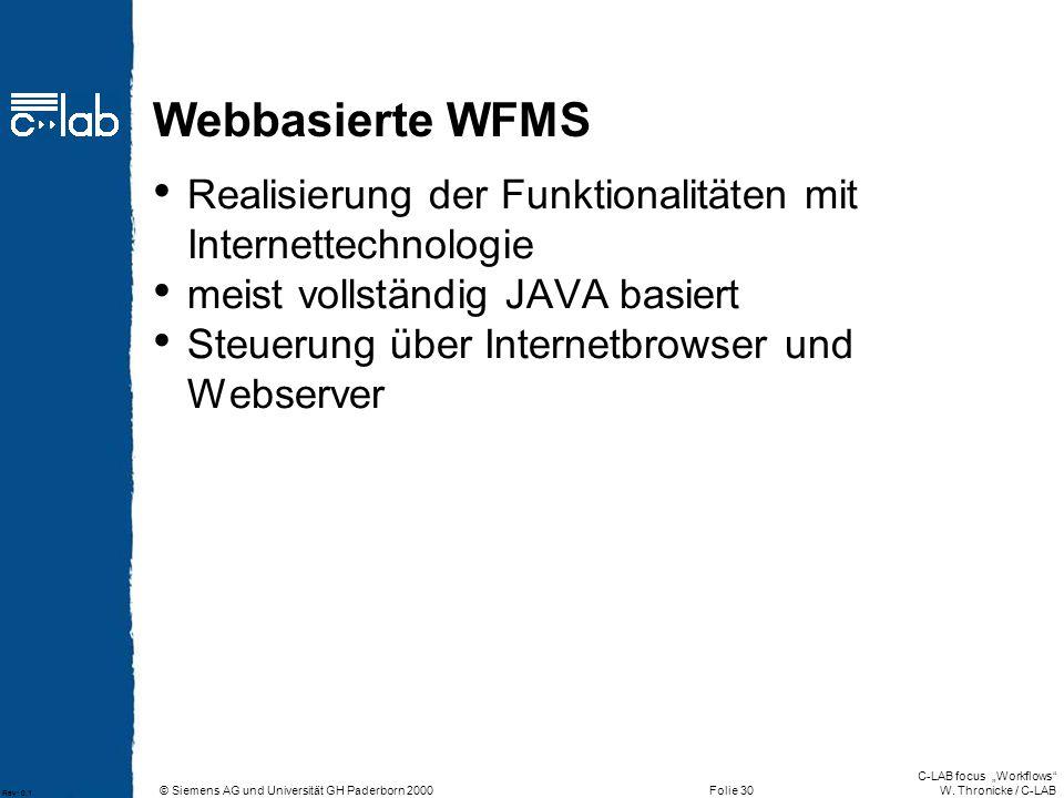 Webbasierte WFMS Realisierung der Funktionalitäten mit Internettechnologie. meist vollständig JAVA basiert.