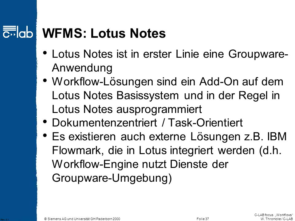WFMS: Lotus Notes Lotus Notes ist in erster Linie eine Groupware-Anwendung.