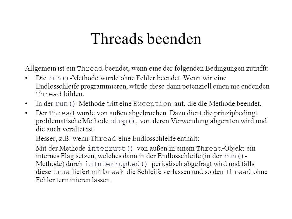Threads beenden Allgemein ist ein Thread beendet, wenn eine der folgenden Bedingungen zutrifft: