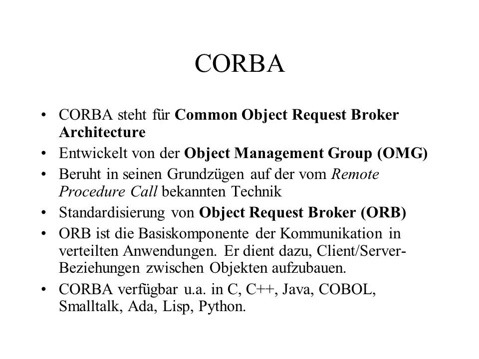 CORBA CORBA steht für Common Object Request Broker Architecture