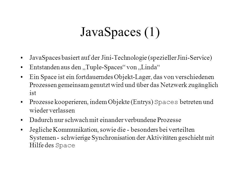 """JavaSpaces (1) JavaSpaces basiert auf der Jini-Technologie (spezieller Jini-Service) Entstanden aus den """"Tuple-Spaces von """"Linda"""