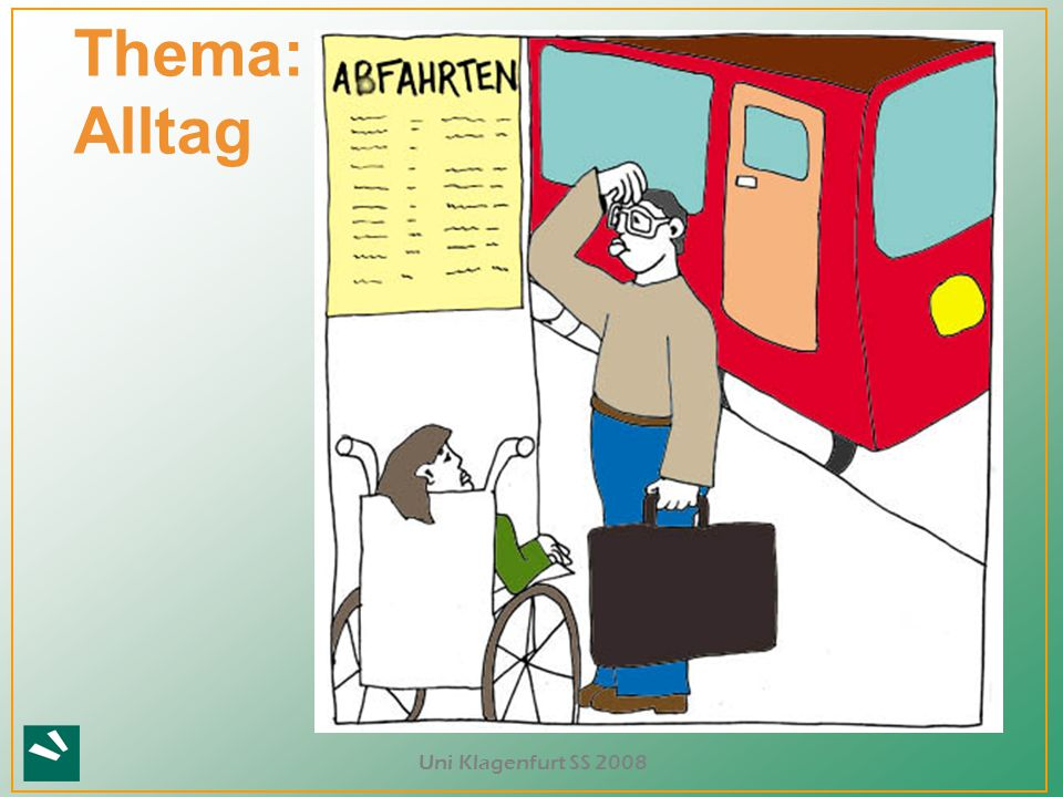 Thema: Alltag Uni Klagenfurt SS 2008