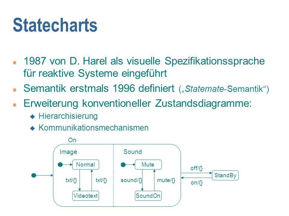 Statecharts 1987 von D. Harel als visuelle Spezifikationssprache für reaktive Systeme eingeführt.