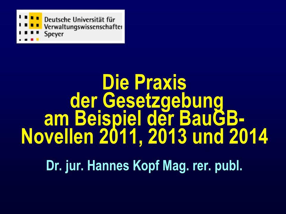 Die Praxis der Gesetzgebung am Beispiel der BauGB-Novellen 2011, 2013 und 2014 Dr.