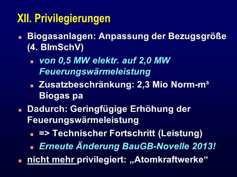 XII. Privilegierungen Biogasanlagen: Anpassung der Bezugsgröße (4. BImSchV) von 0,5 MW elektr. auf 2,0 MW Feuerungswärmeleistung.