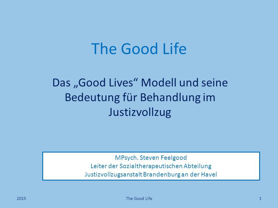 """The Good Life Das """"Good Lives Modell und seine Bedeutung für Behandlung im Justizvollzug. MPsych. Steven Feelgood."""