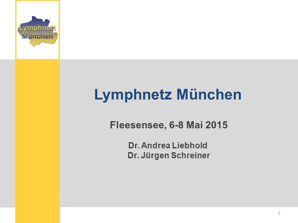 Lymphnetz München Fleesensee, 6-8 Mai 2015 Dr. Andrea Liebhold