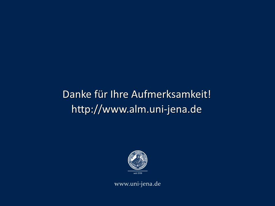 Danke für Ihre Aufmerksamkeit! http://www.alm.uni-jena.de