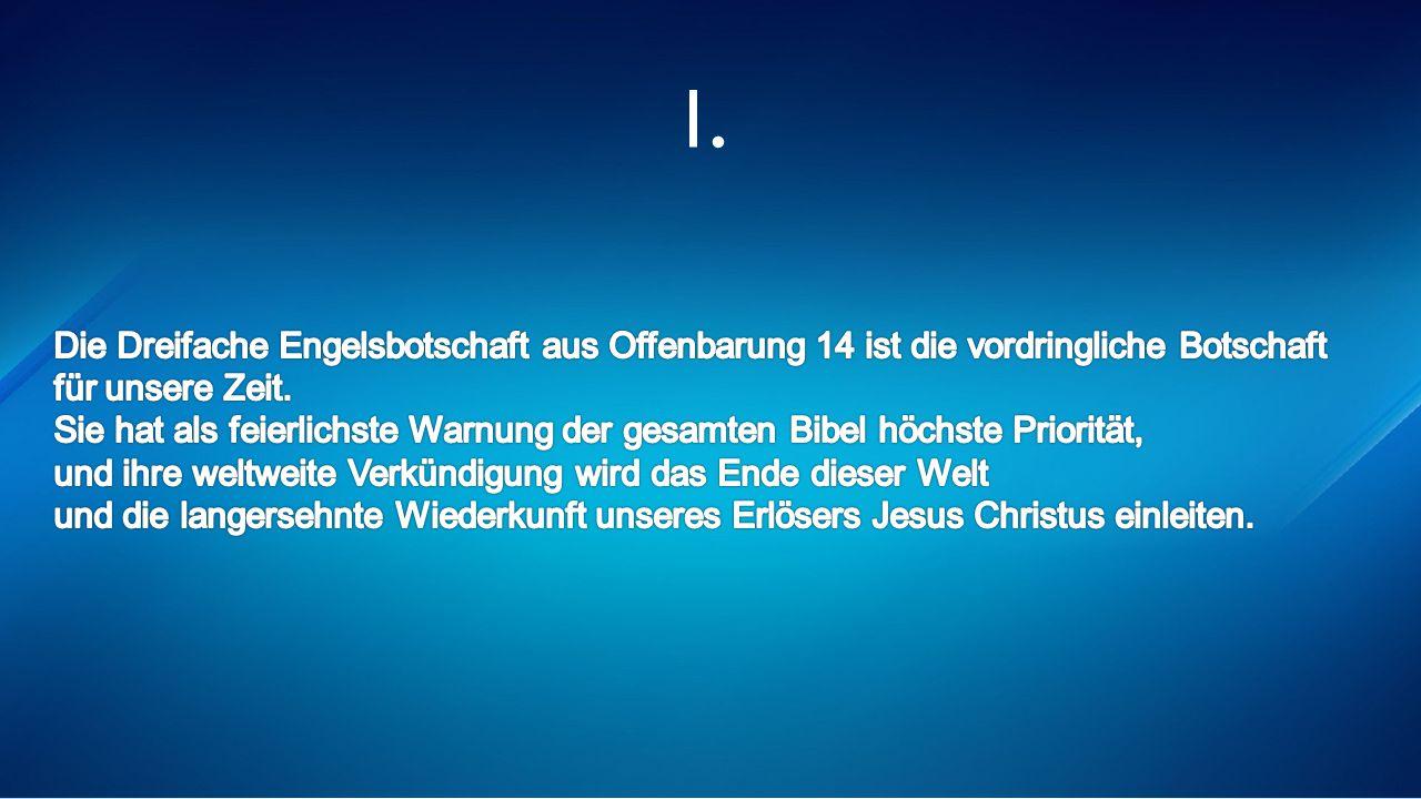 I. Die Dreifache Engelsbotschaft aus Offenbarung 14 ist die vordringliche Botschaft. für unsere Zeit.