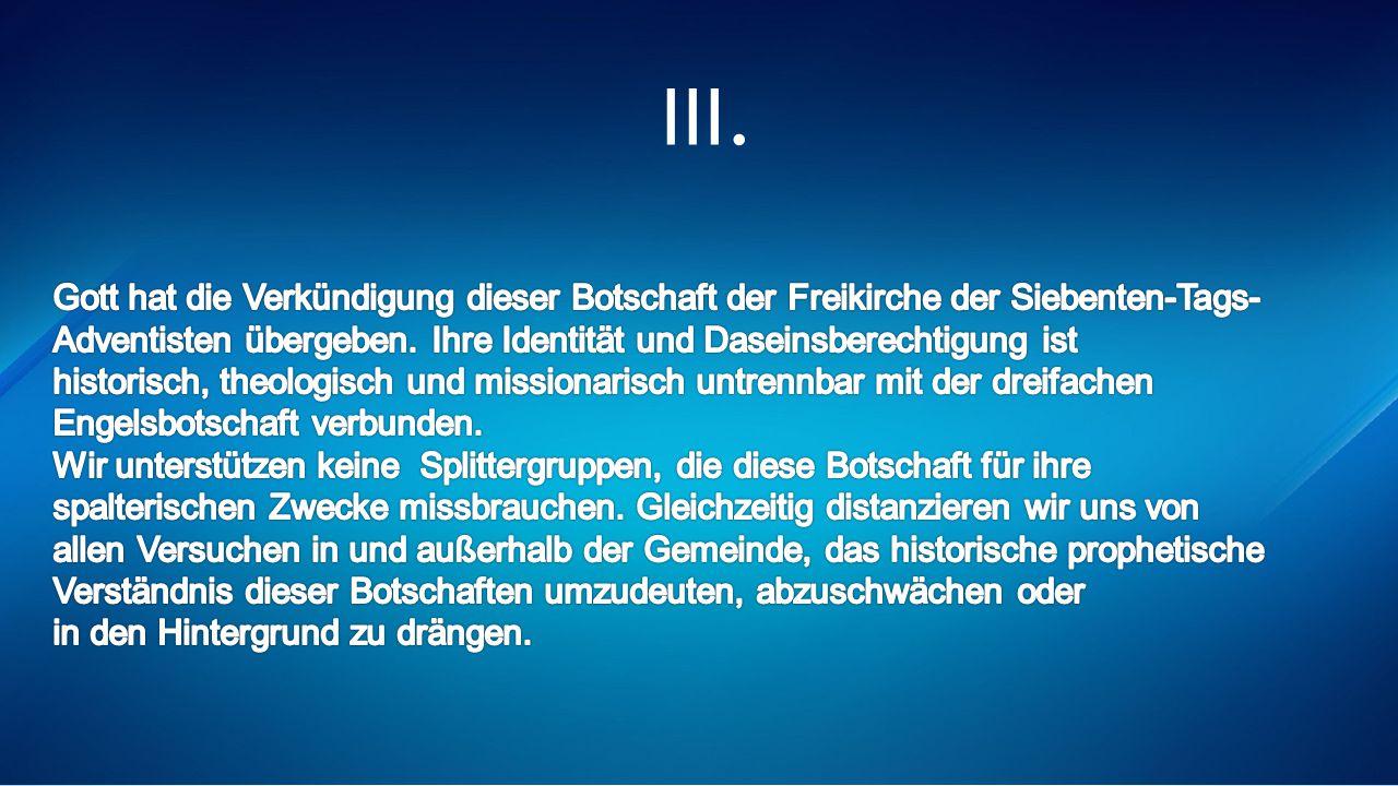 III. Gott hat die Verkündigung dieser Botschaft der Freikirche der Siebenten-Tags- Adventisten übergeben. Ihre Identität und Daseinsberechtigung ist.