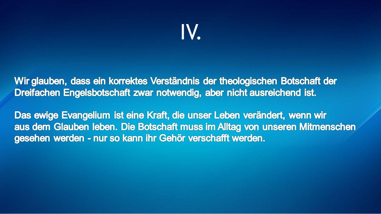 IV. Wir glauben, dass ein korrektes Verständnis der theologischen Botschaft der.