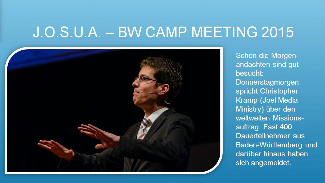 Schon die Morgen-andachten sind gut besucht: Donnerstagmorgen spricht Christopher Kramp (Joel Media Ministry) über den weltweiten Missions-auftrag. Fast 400 Dauerteilnehmer aus Baden-Württemberg und darüber hinaus haben sich angemeldet.
