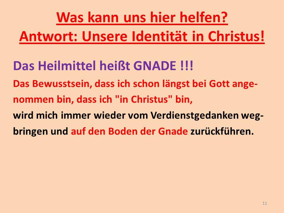 Was kann uns hier helfen Antwort: Unsere Identität in Christus!