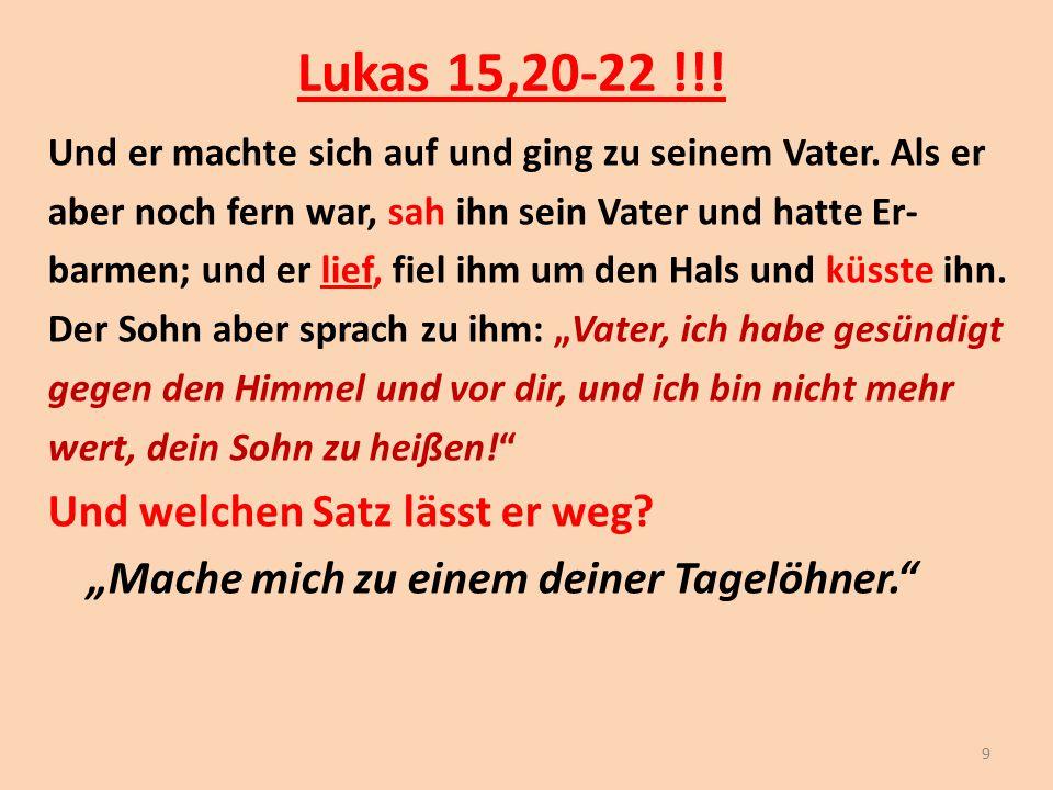 Lukas 15,20-22 !!! Und welchen Satz lässt er weg