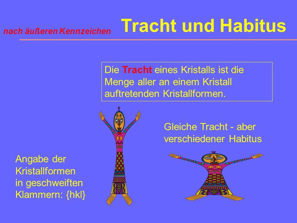 Tracht und Habitus nach äußeren Kennzeichen. Die Tracht eines Kristalls ist die Menge aller an einem Kristall auftretenden Kristallformen.
