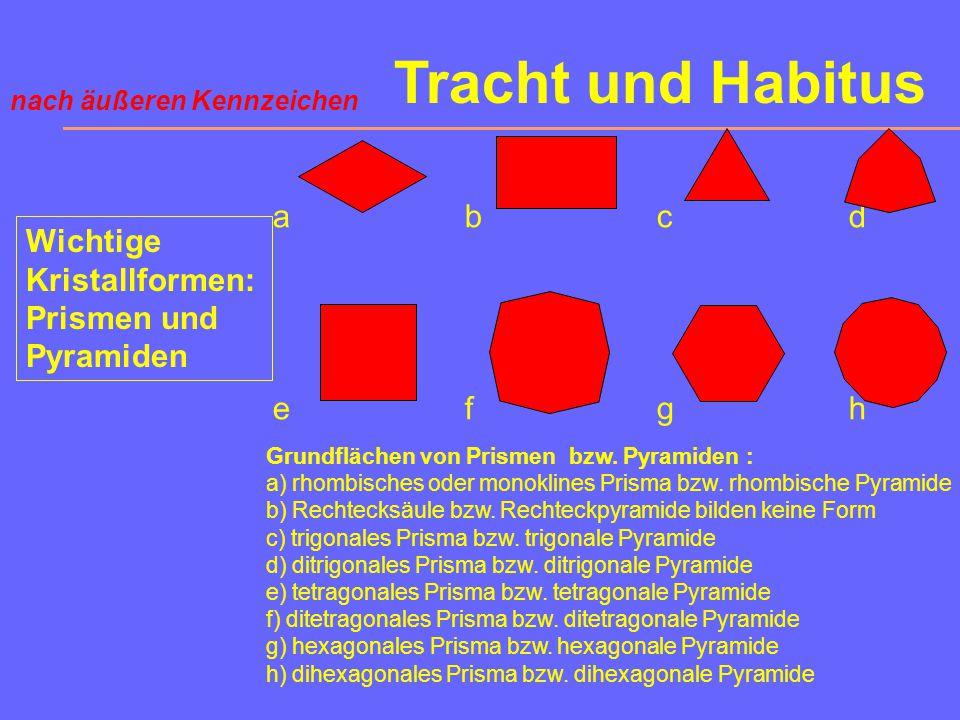 Tracht und Habitus a b c d Wichtige Kristallformen: Prismen und
