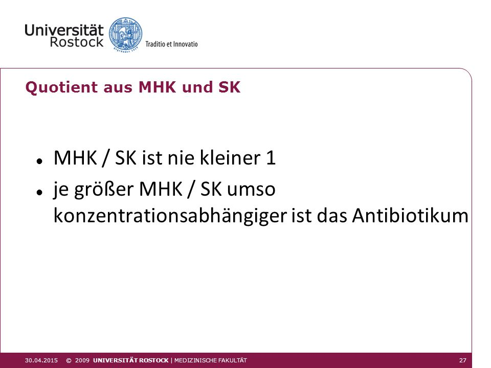 je größer MHK / SK umso konzentrationsabhängiger ist das Antibiotikum