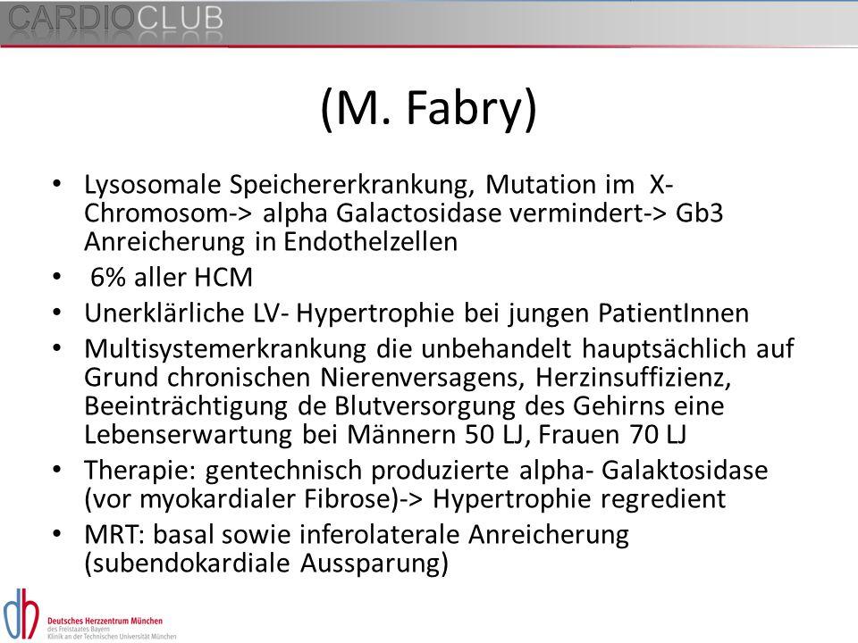 (M. Fabry) Lysosomale Speichererkrankung, Mutation im X- Chromosom-> alpha Galactosidase vermindert-> Gb3 Anreicherung in Endothelzellen.