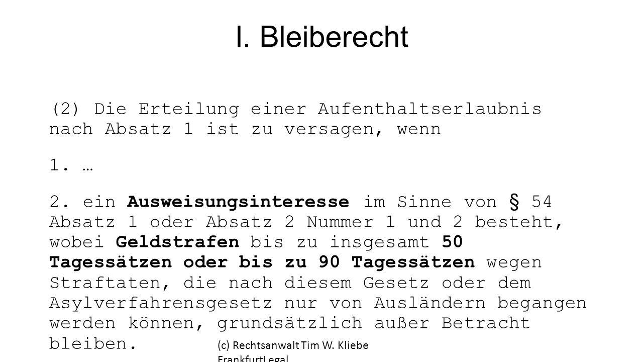 I. Bleiberecht (2) Die Erteilung einer Aufenthaltserlaubnis nach Absatz 1 ist zu versagen, wenn. 1. …