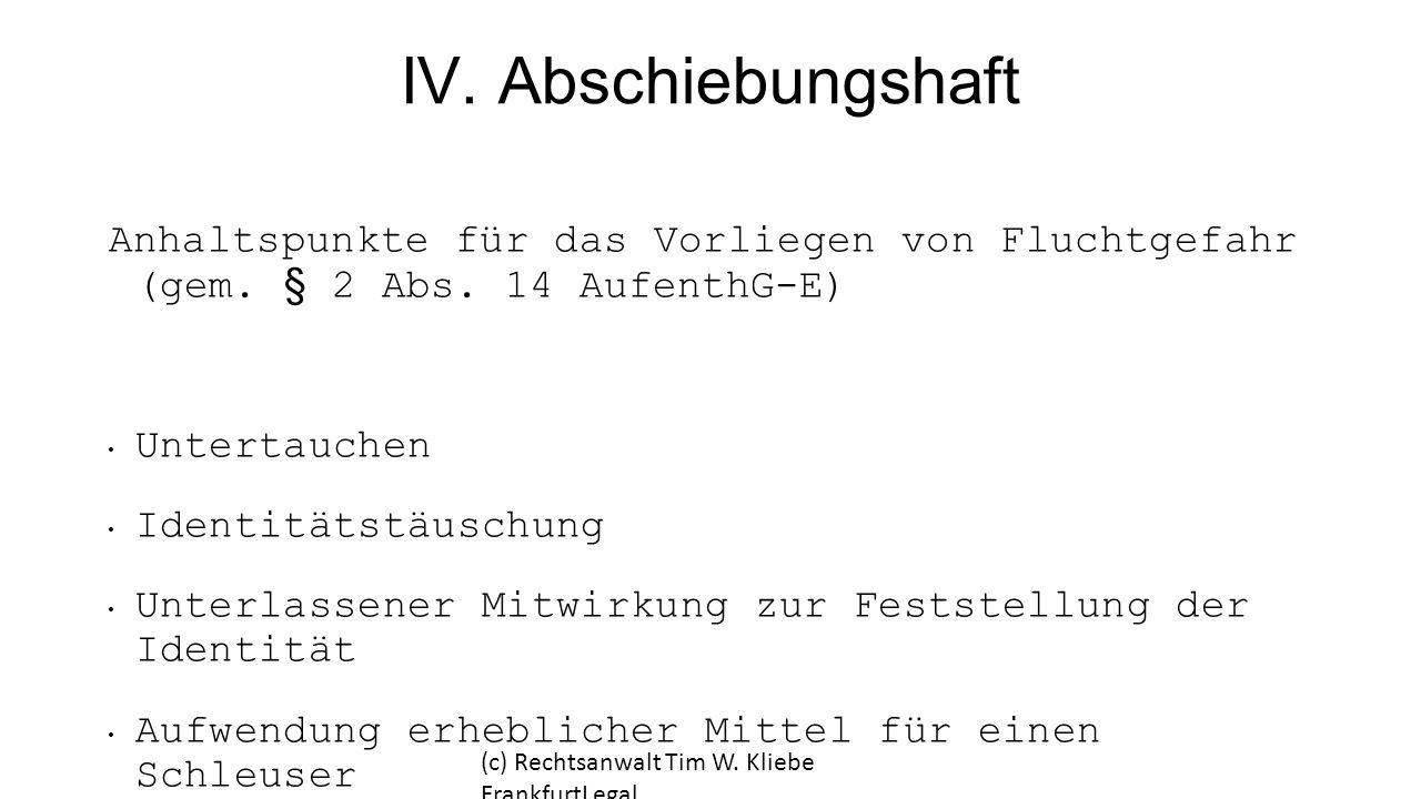 IV. Abschiebungshaft Anhaltspunkte für das Vorliegen von Fluchtgefahr (gem. § 2 Abs. 14 AufenthG-E)